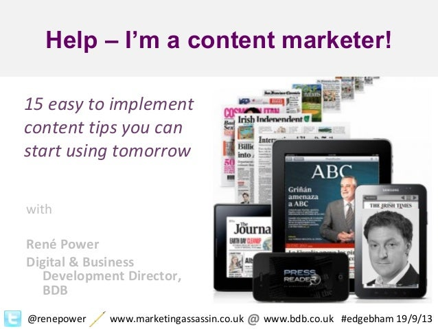 Help I'm a content marketer @renepower www.marketingassassin.co.uk www.bdb.co.uk #edgebham 19/9/13@ 15 easy to implement c...