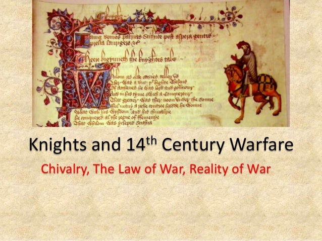 Knights and 14th Century Warfare Chivalry, The Law of War, Reality of War