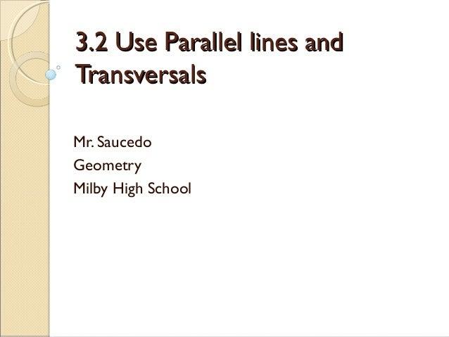 3.2 Use Parallel lines and3.2 Use Parallel lines and TransversalsTransversals Mr. Saucedo Geometry Milby High School