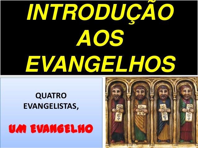 INTRODUÇÃO AOS EVANGELHOS QUATRO EVANGELISTAS, UM EVANGELHO