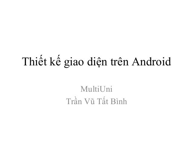 Thiết kế giao diện trên Android MultiUni Trần Vũ Tất Bình