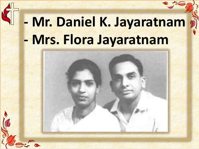 - Mr. Daniel K. Jayaratnam - Mrs. Flora Jayaratnam