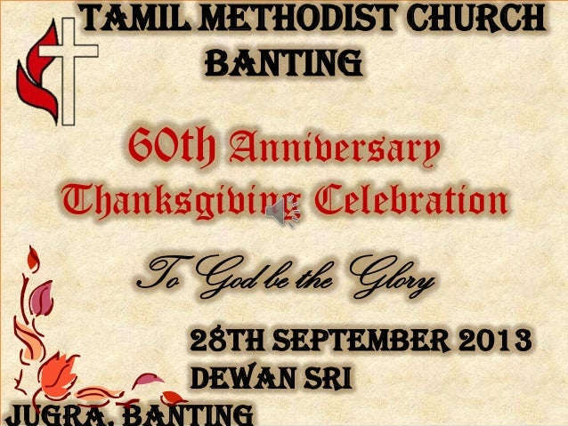 Tamil Methodist Church Banting 60th Anniversary Thanksgiving Celebration To God be the Glory 28th September 2013 Dewan Sri
