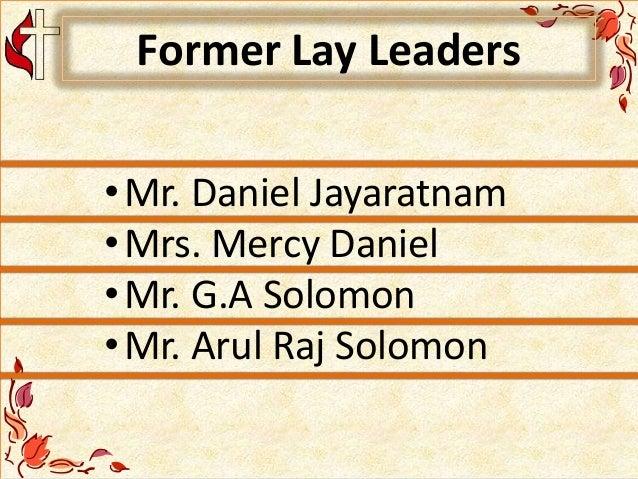 Former Lay Leaders •Mr. Daniel Jayaratnam •Mrs. Mercy Daniel •Mr. G.A Solomon •Mr. Arul Raj Solomon