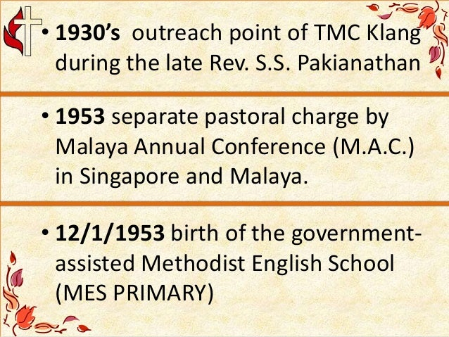 • 1930's outreach point of TMC Klang during the late Rev. S.S. Pakianathan • 1953 separate pastoral charge by Malaya Annua...