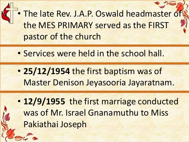 • The late Rev. J.A.P. Oswald headmaster of the MES PRIMARY served as the FIRST pastor of the church • Services were held ...