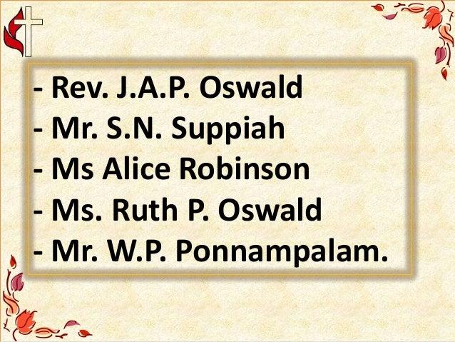 - Rev. J.A.P. Oswald - Mr. S.N. Suppiah - Ms Alice Robinson - Ms. Ruth P. Oswald - Mr. W.P. Ponnampalam.
