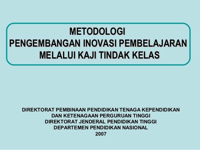 METODOLOGIMETODOLOGI PENGEMBANGAN INOVASI PEMBELAJARANPENGEMBANGAN INOVASI PEMBELAJARAN MELALUI KAJI TINDAK KELASMELALUI K...