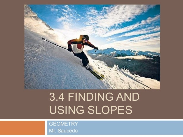 3.4 FINDING AND USING SLOPES GEOMETRY Mr. Saucedo