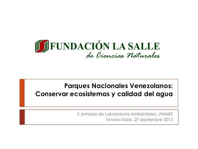 Parques Nacionales Venezolanos: Conservar ecosistemas y calidad del agua II Jornada de Laboratorios Ambientales, UNIMET Vi...