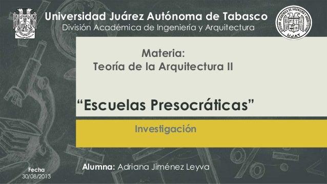 """""""Escuelas Presocráticas"""" Universidad Juárez Autónoma de Tabasco División Académica de Ingeniería y Arquitectura Materia: T..."""