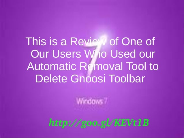 This is a Review of One of Our Users Who Used our Automatic Removal Tool to Delete Gnoosi Toolbar http://goo.gl/KEVt1B