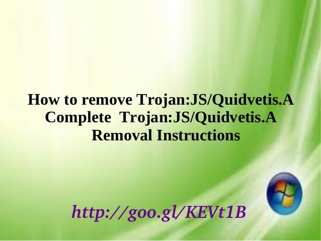 How to remove Trojan:JS/Quidvetis.A Complete Trojan:JS/Quidvetis.A Removal Instructions http://goo.gl/KEVt1B