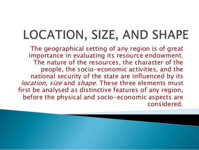 The geographical setting of any region is of great importance in evaluating its resource endowment. The nature of the reso...