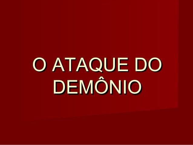 O ATAQUE DO DEMÔNIO