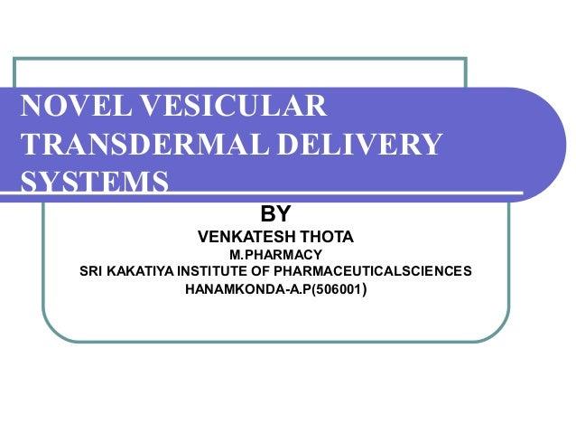 NOVEL VESICULAR TRANSDERMAL DELIVERY SYSTEMS BY VENKATESH THOTA M.PHARMACY SRI KAKATIYA INSTITUTE OF PHARMACEUTICALSCIENCE...