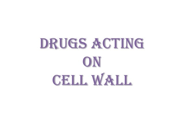 DRUGS ACTING ON CELL WALL