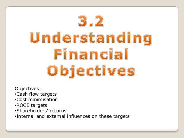 Objectives: •Cash flow targets •Cost minimisation •ROCE targets •Shareholders' returns •Internal and external influences o...