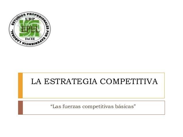 """LA ESTRATEGIA COMPETITIVA """"Las fuerzas competitivas básicas"""""""