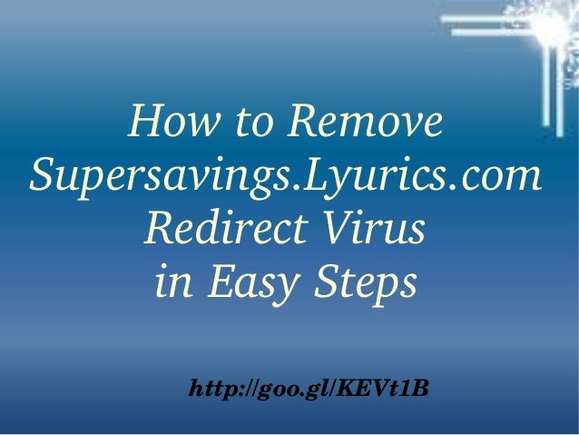 How to Remove  Supersavings.Lyurics.com  Redirect Virus in Easy Steps http://goo.gl/KEVt1B