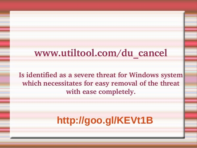www.utiltool.com/du_cancel Is identified as a severe threat for Windows system  which necessitates for easy removal of the...