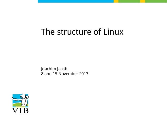 The structure of Linux  Joachim Jacob 8 and 15 November 2013