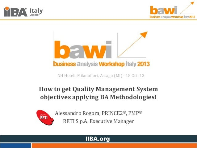 NH Hotels Milanofiori, Assago (MI) - 18 Oct. 13  How to get Quality Management System objectives applying BA Methodologies...