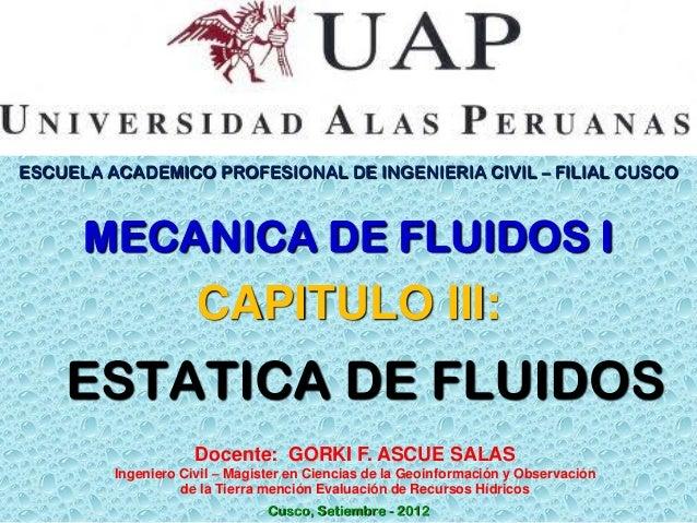 ESCUELA ACADEMICO PROFESIONAL DE INGENIERIA CIVIL – FILIAL CUSCO  MECANICA DE FLUIDOS I  CAPITULO III:  ESTATICA DE FLUIDO...