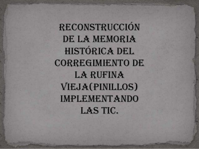 RECONSTRUCCIÓN DE LA MEMORIA HISTÓRICA DEL CORREGIMIENTO DE LA RUFINA VIEJA(PINILLOS) IMPLEMENTANDO LAS TIC.