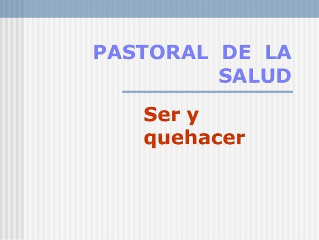 PASTORAL DE LA SALUD Ser y quehacer
