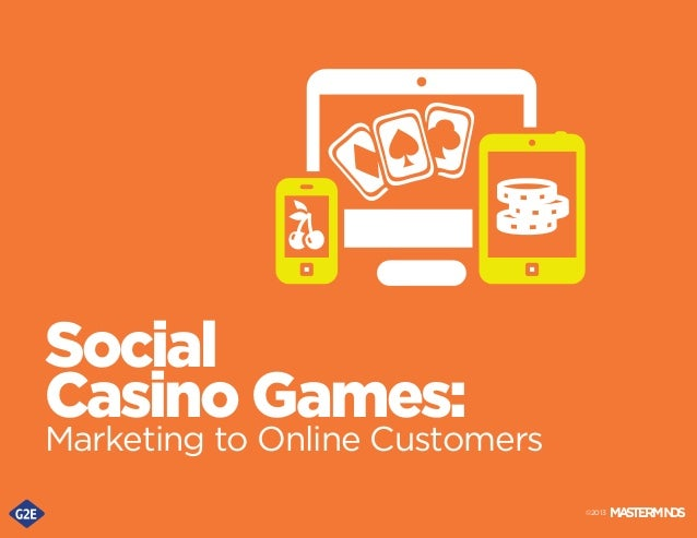 Social Casino Games:  Marketing to Online Customers ©2013