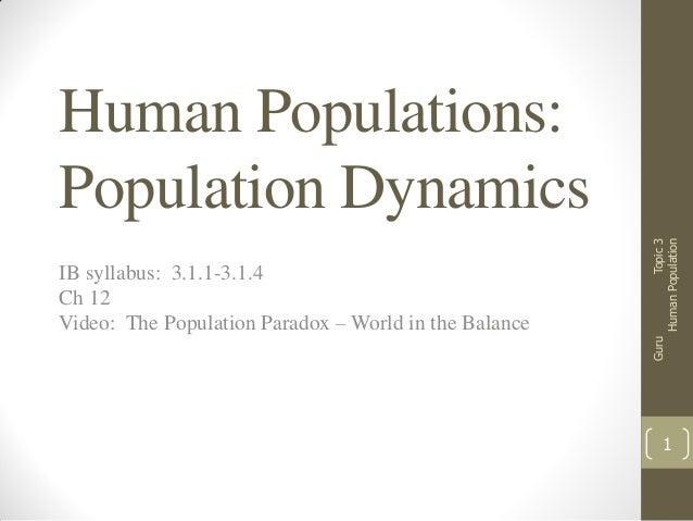 Guru  IB syllabus: 3.1.1-3.1.4 Ch 12 Video: The Population Paradox – World in the Balance  Topic 3 Human Population  Human...