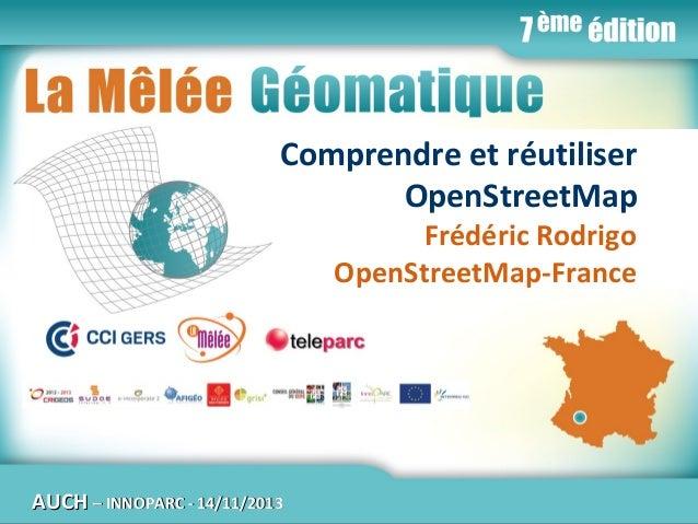 ComprendreMêlée Géomatique La et réutiliser OpenStreetMap Frédéric Rodrigo OpenStreetMap-France  AUCH  Jeudi 14 novembre 2...