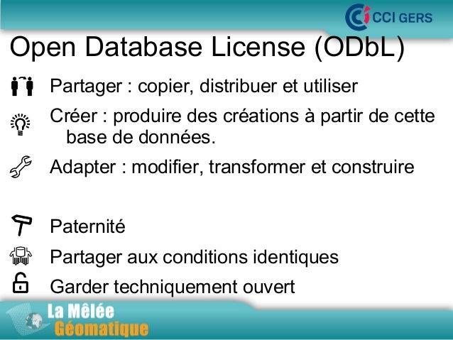 Open Database License (ODbL) Partager : copier, distribuer et utiliser  La Mêlée Géomatique  Créer : produire des création...