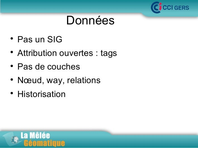 Données   Pas un SIG    Attribution ouvertes : tags    Pas de couches    Nœud, way, relations    Historisation  Jeudi...