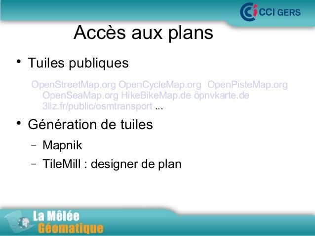 Accès aux plans   Tuiles publiques  La Mêlée Géomatique  OpenStreetMap.org OpenCycleMap.org OpenPisteMap.org OpenSeaMap.o...