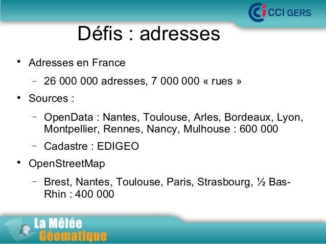 Défis:adresses   AdressesenFrance −    La Mêlée Géomatique  26000000adresses,7000000«rues»  Sources: − −  ...