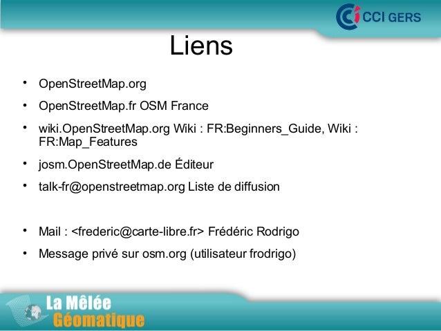 Liens   OpenStreetMap.org    OpenStreetMap.frOSMFrance    La Mêlée Géomatique  wiki.OpenStreetMap.orgWiki:FR:Begin...