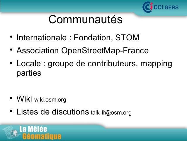 Communautés   Internationale : Fondation, STOM    Association OpenStreetMap-France    La Mêlée Géomatique  Locale : gro...