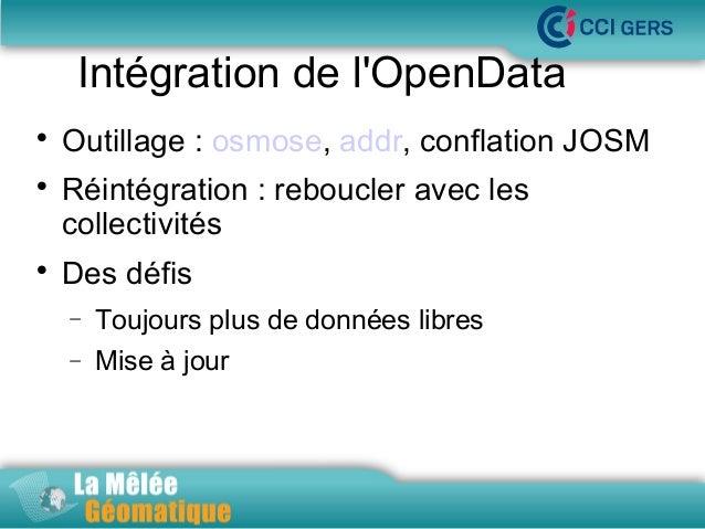 Intégration de l'OpenData      Outillage : osmose, addr, conflation JOSM  La Mêlée Géomatique  Réintégration : reboucle...