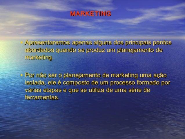 MARKETING  • Apresentaremos apenas alguns dos principais pontos abordados quando se produz um planejamento de marketing.  ...