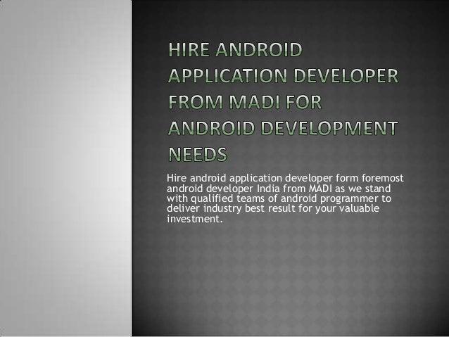 Hire android application developer form foremost android developer India from MADI as we stand with qualified teams of and...