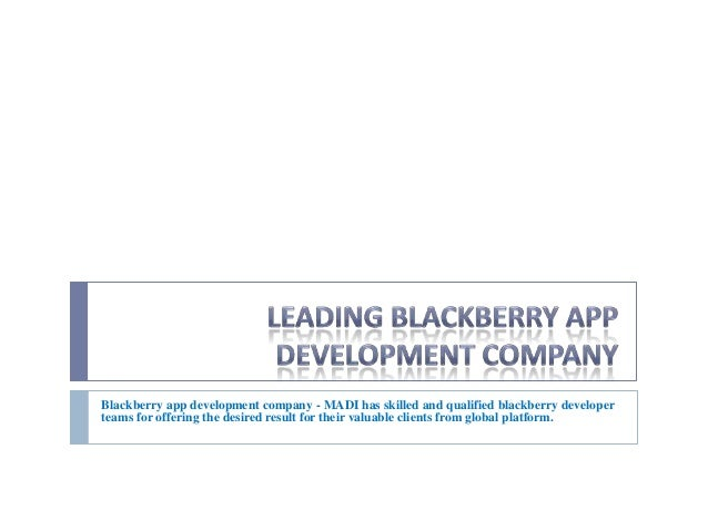 Blackberry app development company - MADI has skilled and qualified blackberry developer teams for offering the desired re...