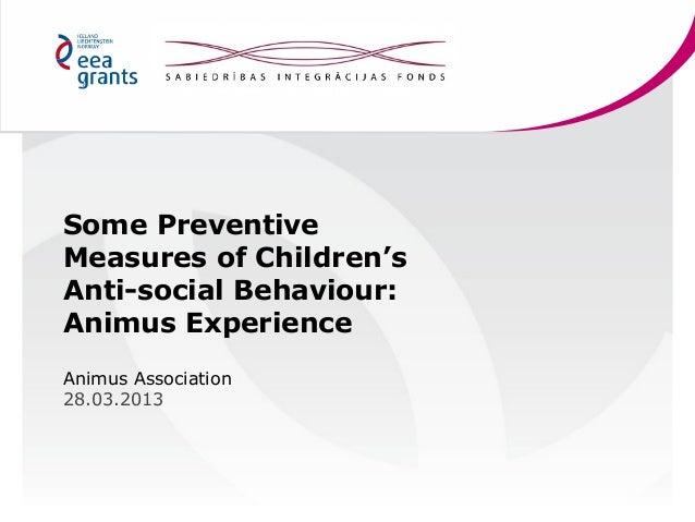 Some Preventive Measures of Children's Anti-social Behaviour: Animus Experience Animus Association 28.03.2013