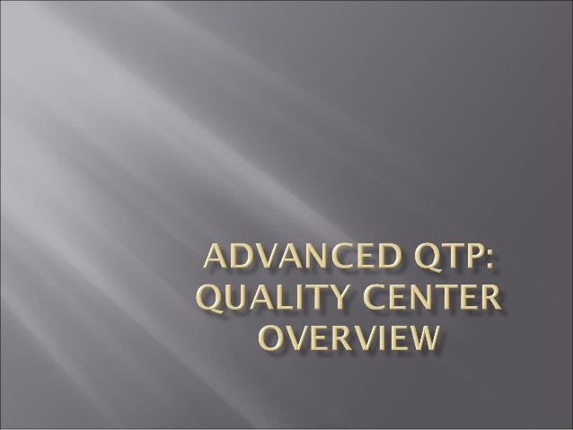 Quality Center Overview    What is Quality Center    Quality Center Overview   Connecting Quick Test to Quality Center ...