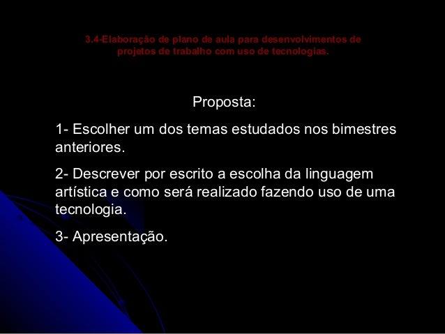 3.4-Elaboração de plano de aula para desenvolvimentos de projetos de trabalho com uso de tecnologias.  Proposta: 1- Escolh...