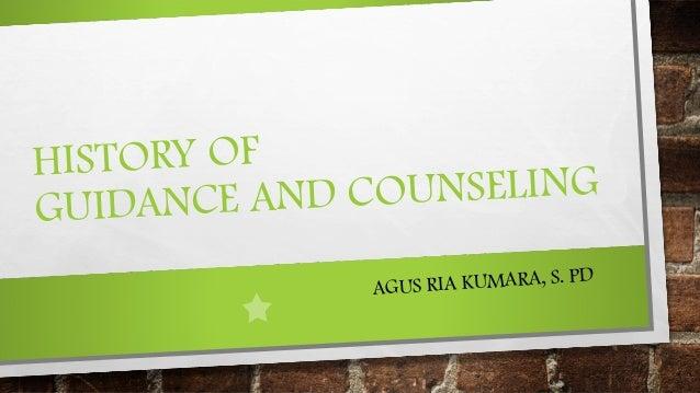 ISTORY OF H UNSELING NCE AND CO GUIDA IA KUMARA, S. PD AGUS R
