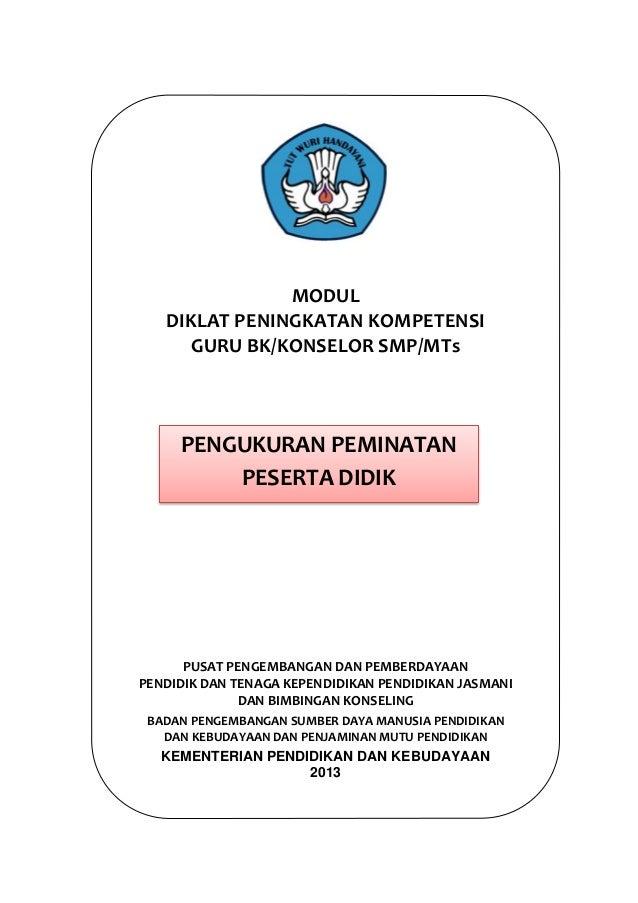 MODUL DIKLAT PENINGKATAN KOMPETENSI GURU BK/KONSELOR SMP/MTs  PENGUKURAN PEMINATAN PESERTA DIDIK  PUSAT PENGEMBANGAN DAN P...