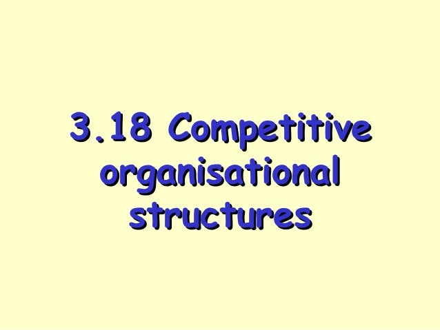 3.18 Competitive organisational structures