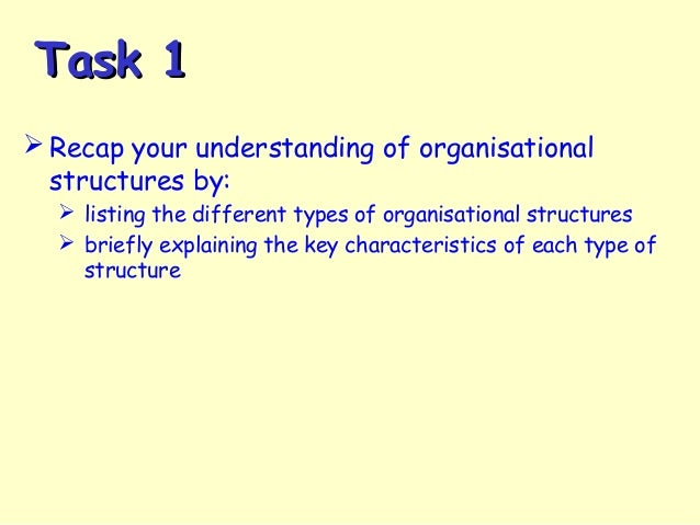 evaluate the relationship between organisational structure and organisational effectiveness Recognise the relationship between chapter 2 approaches to organisation and bilities at all levels of the organisation and to the most effective structure.